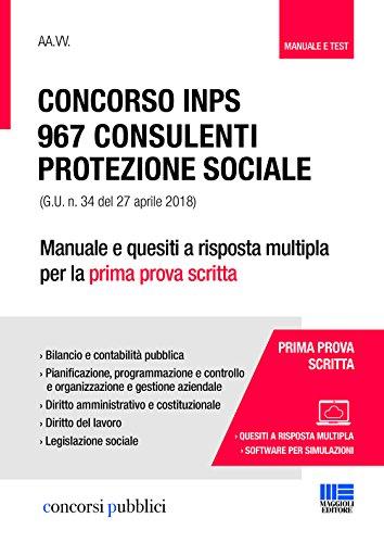 Concorso INPS. 967 consulenti protezione sociale (G.U. n. 34 del 27 aprile 2018). Manuale e quesiti a risposta multipla per la prima prova scritta