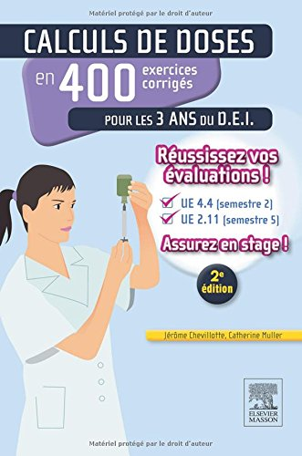 Calculs de doses en 400 exercices corrigés pour les 3 ans du D.E.I.: Réussissez vos évaluations ! UE 4.4 (semestre 2) - UE 2.11 (semestre 5). Assurez en stage !