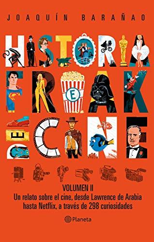 Historia Freak del Cine. Volumen II: Un relato sobre el cine, desde Lawrence de Arabiahasta Netflix, a través de 298 curiosidades