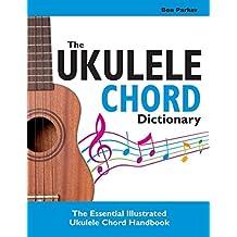 The Ukulele Chord Dictionary: The Essential Illustrated Ukulele Chord Handbook