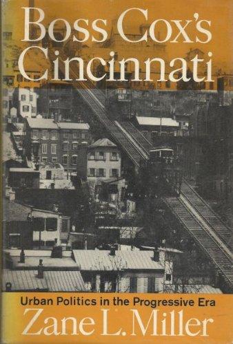 Boss Cox S Cincinnati Urban Politics In The Progressive Era