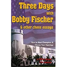 Three Days with Bobby Fischer and Other Chess Essays: How to Meet Champions & Choose Openings by Lev Alburt (2003-11-17)