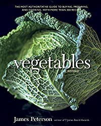 Vegetables, Revised: The Most Authoritative Guide to Buying, Preparing, and Cooking, with More Than 300 Recipes by James K. Peterson (2012-03-27)