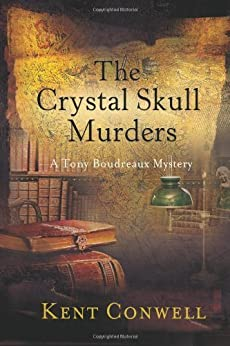 The Crystal Skull Murders (Tony Boudreaux Mysteries) by [Conwell, Kent]