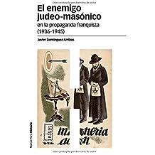 El enemigo judeo masónico en la propaganda franquista (1936-1945) (Estudios)