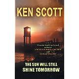 The Sun Will Still Shine Tomorrow by Ken Scott (2015-07-23)