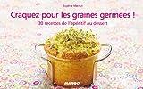Craquez pour les graines germées ! 30 recettes de l'apéritif au dessert