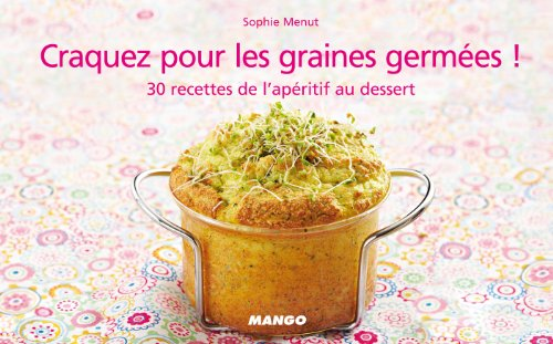 Craquez pour les graines germées ! : 30 recettes de l'apéritif au dessert