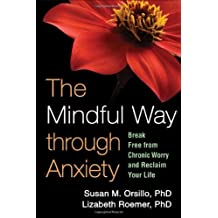 The Mindful Way through Anxiety: Break Free from Chronic Worry and Reclaim Your Life by Susan M. Orsillo PhD (2011-01-17)