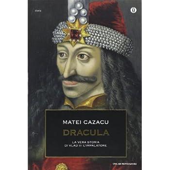 Dracula. La Vera Storia Di Vlad Iii L'impalatore