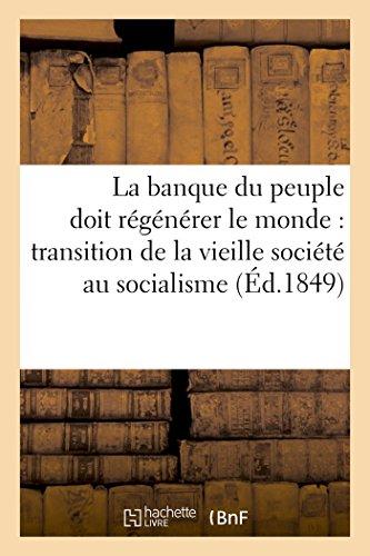La banque du peuple doit régénérer le monde : transition de la vieille société au socialisme: un prolétaire, ami du commerce et de l'industrie, à ses frères du travail, aux riches