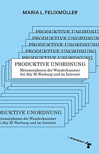 Produktive Unordnung: Metamorphosen der Wunderkammer bei Aby M. Warburg und im Internet (German Edition) por Maria Felixmüller