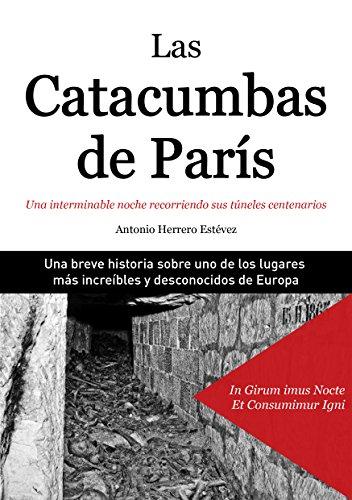Las Catacumbas de París: Una interminable noche recorriendo sus ...