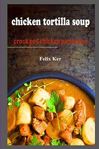 Chicken Tortilla Soup: Crock Pot Chicken Parmesan