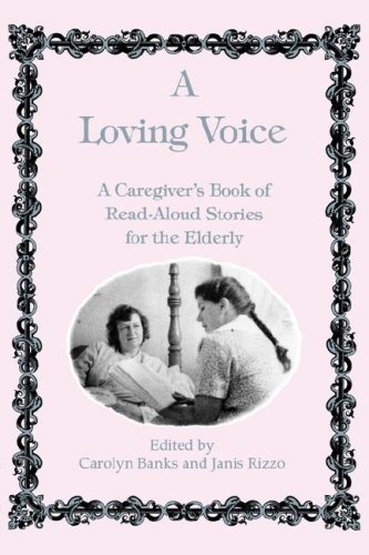 A Loving Voice: A Caregiver's Book of Read-Aloud Stories for the Elderly