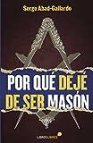 Por qué dejé de ser masón (Spanish Edition)