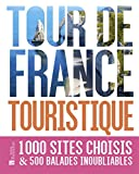 Tour de France touristique : 1000 sites choisis & 500 balades inoubliables