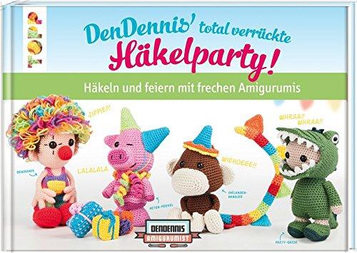 DenDennis' total verrückte Häkelparty: Häkeln und feiern mit frechen - Genial Kreative Kostüm