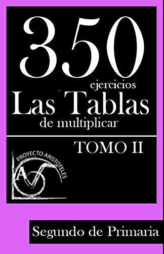 350 Ejercicios - Las Tablas de Multiplicar (Tomo II) - Segundo de Primaria: Volume 2 (Colección de Actividades de Tablas de Multiplicar para 2º de Primaria) - 9781495449703 por Proyecto Aristóteles