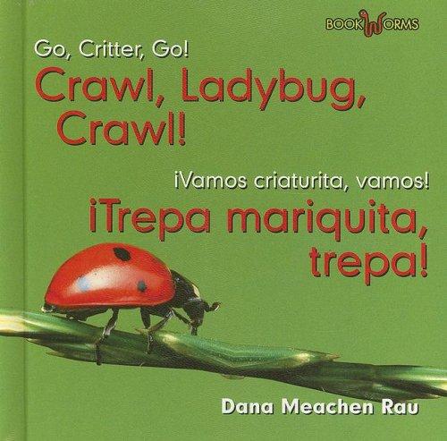 Crawl, Ladybug,crawl!/trepa, Mariquita, Trepa! (Go, Critter, Go!/vamos, Insecto, Vamos!) por Dana Meachen Rau