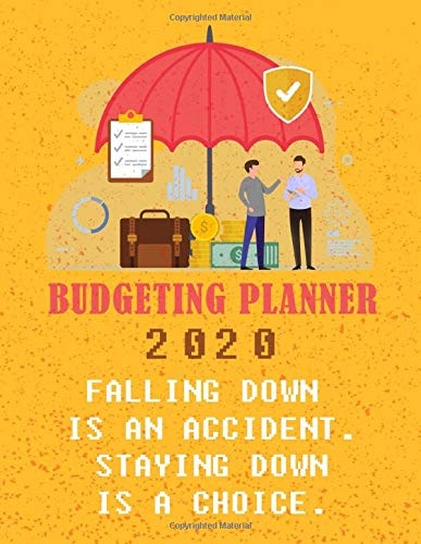 Budgeting Planner (January-December 2020) :: - Falling Down Is An Accident. Staying Down Is A Choice.: (Budgeting Quotes) - Personal Budget Planner - Daily, Weekly and Monthly Financial Organizer