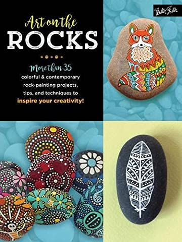 Art on the Rocks: More Than 35 Colorful & Contemporary Rock-painting Projects, Tips, and Techniques to Inspire Your Creativity