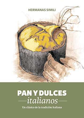 Pan y dulces italianos: Un clásico de la tradición italiana (Libros con Miga nº 2)