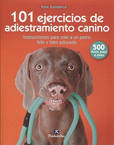 101 ejercicios de adiestramiento canino (Animales de Compañía) por Kyra Sundance