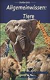 Allgemeinwissen - Tiere: 150 Fragen und Antworten aus der Tierwelt - Stefan Lieb