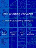 How to Design Programs: An Introduction to Programming and Computing (MIT Press)