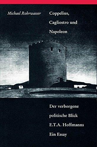 Coppelius, Cagliostro und Napoleon: Der verborgene politische Blick E. T. A. Hoffmanns