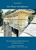 Das Theater von Epidauros: Mit einem Beitrag zur Akustik des Theaters von Georgios Kampourakis