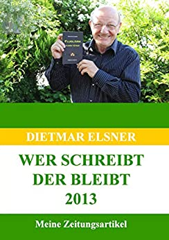 Wer schreibt der bleibt 2013: Meine Zeitungsartikel 2013 von [Elsner, Dietmar]