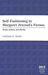 Self-Fashioning in Margaret Atwood's Fiction: Dress, Culture, and Identity by Kuhn, Cynthia G. (2005) Hardcover