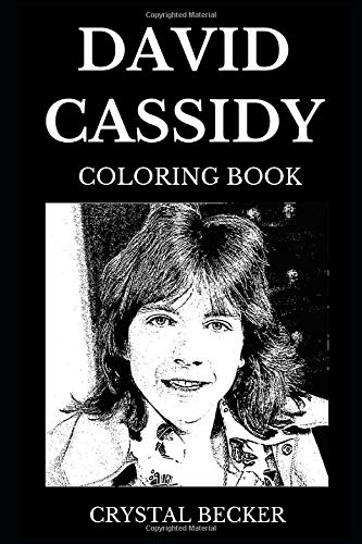 David Cassidy Coloring Book: Legendary the Patridge Family Star and Famous Guitarist, Acclaimed Teen idol and Superstar Pop Singer Inspired Adult Coloring Book (David Cassidy Books, Band 0)
