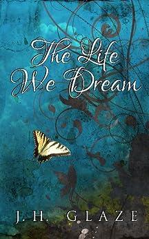 The Life We Dream (English Edition) di [Glaze, JH, Glaze, J.H.]