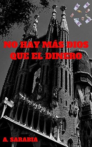 NO HAY MÁS DIOS QUE EL DINERO: Novela policíaca y de suspense ...