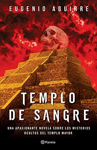 Templo de Sangre: Una Apasionante Novela Sobre los Misterios Ocultos del Templo Mayor