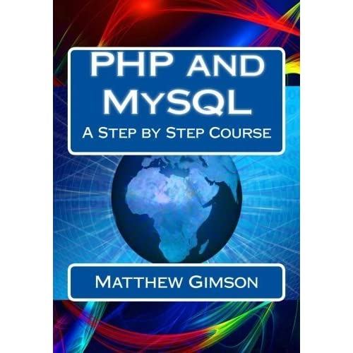 PHP and MySQL: A Step by Step Course by Matthew Gimson (2015-11-08)