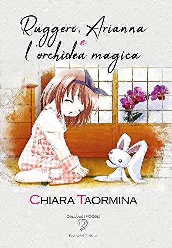 RUGGERO, ARIANNA e lORCHIDEA MAGICA (I Piccoli Vol. 2 ...
