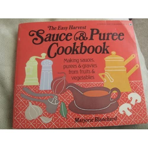 The Easy Harvest Sauce and Puree Cookbook by Blanchard, Marjorie P. (1982) Paperback