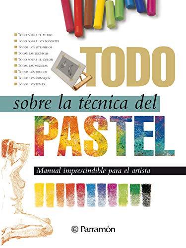 Todo sobre la técnica del pastel (Spanish Edition)