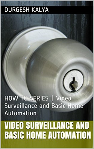 Video Surveillance and Basic Home Automation: Techie Quickie | Video Surveillance and Basic Home Automation (Techie Quickie | Living-in-USA DIYs & More Book 1) (English Edition) (Home-automation-garage)