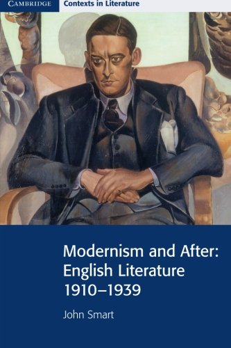 Modernism and After: English Literature 1910 - 1939 (Cambridge Contexts in Literature) por John Smart
