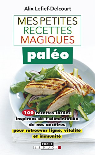 Mes petites recettes magiques paléo: 100 recettes faciles inspirées de l'alimentation de nos ancêtres pour retrouver ligne, vitalité et immunité par Alix Lefief-Delcourt