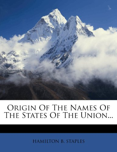 Origin Of The Names Of The States Of The Union...