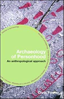 The Archaeology of Personhood: An Anthropological Approach (Themes in Archaeology Series) von [Fowler, Chris]