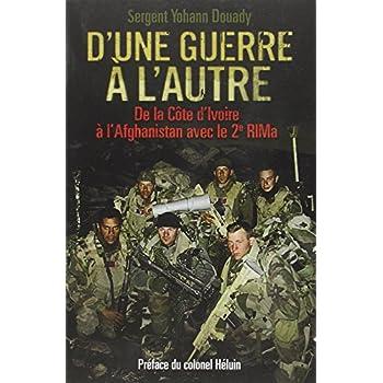 D'une guerre à l'autre: De la Côte d'Ivoire à l'Afghanistan avec le 2e RIMa. Préface du colonel Héluin