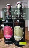 Die schönsten Brauhäuser an Rhein und Main: 30 Anregungen zur genussvollen EInkehr