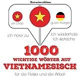 1000 wichtige Wörter auf Vietnamesisch für die Reise und die Arbeit: Ich höre zu. Ich wiederhole. Ich spreche.